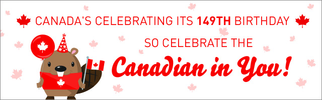 Canada's celebrating its 149th birthday, so celebrate the Canadian in you!