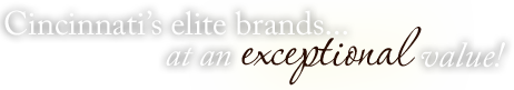 Cinncinnati's elite brands... at an exceptional value!